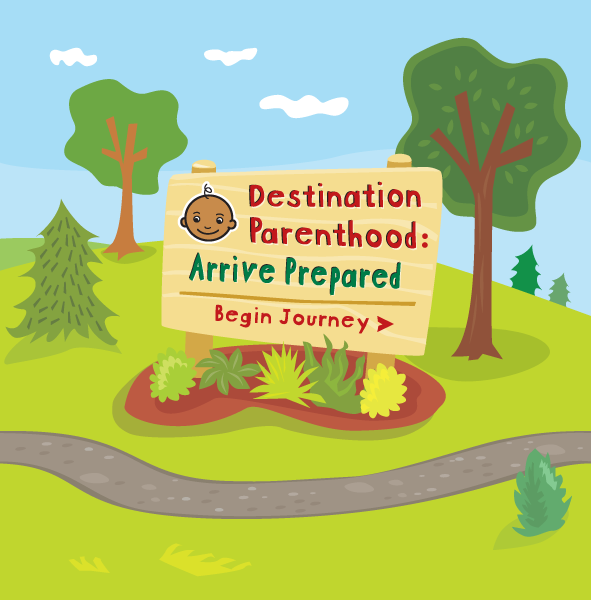 Destination Parenthood: Arrive Prepared - Begin Journey